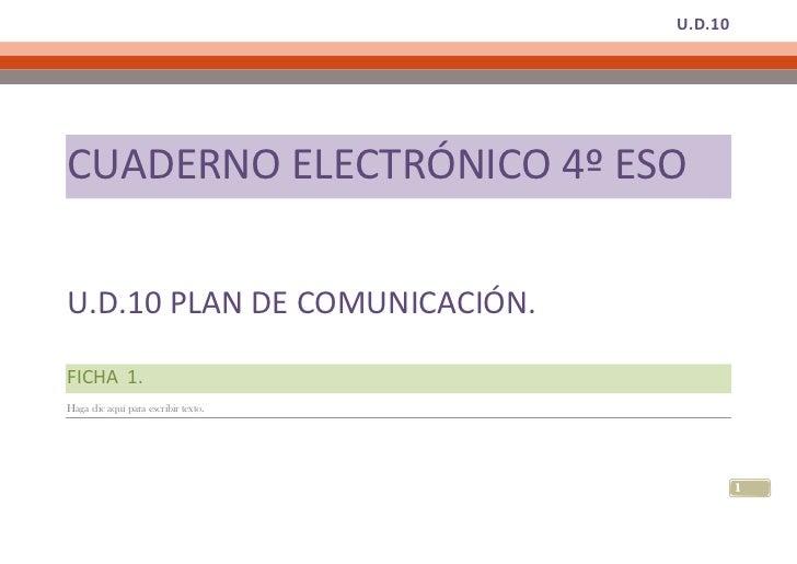 CUADERNO ELECTRÓNICO 4º ESO<br />U.D.10 PLAN DE COMUNICACIÓN.<br />FICHA  1.<br />Haga clic aquí para escribir texto.<br /...