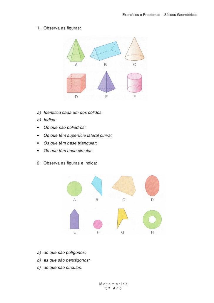 Exercícios e Problemas – Sólidos Geométricos1. Observa as figuras:a) Identifica cada um dos sólidos.b) Indica:•   Os que s...