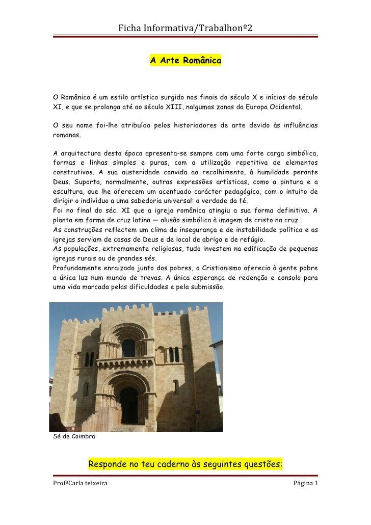Ficha Informativa/Trabalhonº2                              A Arte RomânicaO Românico é um estilo artístico surgido nos fin...