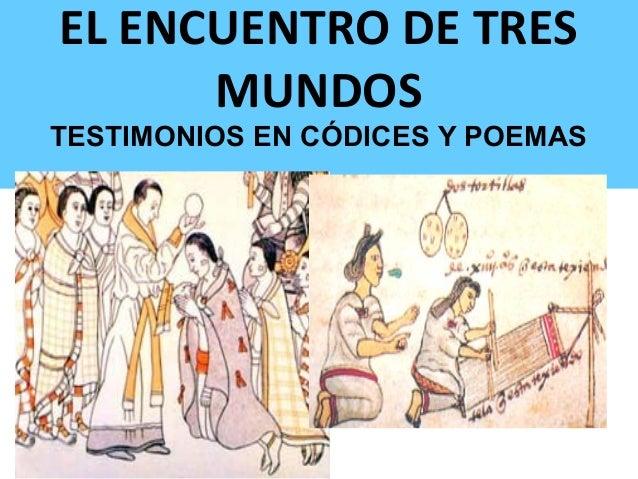 EL ENCUENTRO DE TRES      MUNDOSTESTIMONIOS EN CÓDICES Y POEMAS