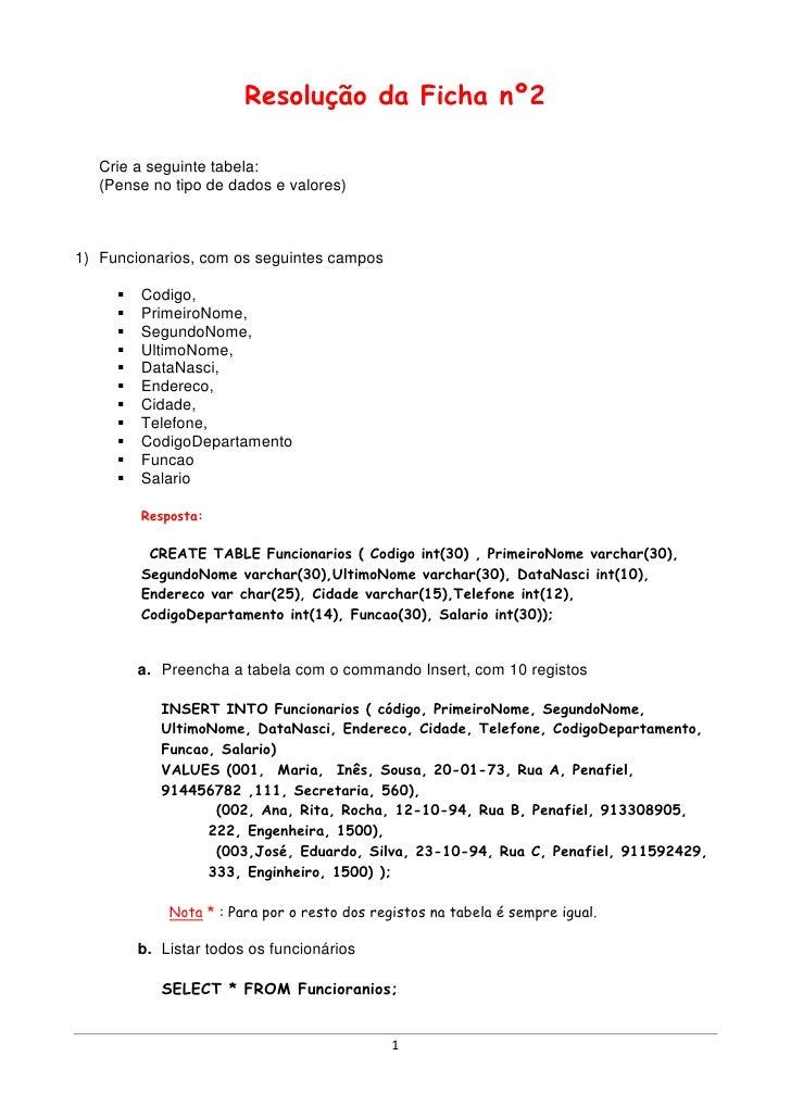Resolução da Ficha nº2   Crie a seguinte tabela:   (Pense no tipo de dados e valores)1) Funcionarios, com os seguintes cam...