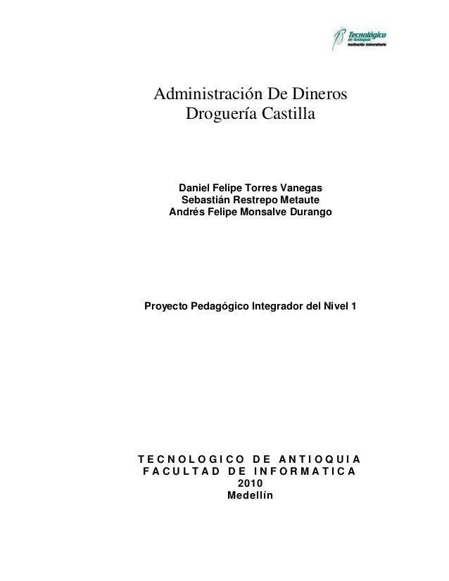 Administración De Dineros    Droguería Castilla     Daniel Felipe Torres Vanegas      Sebastián Restrepo Metaute    Andrés...