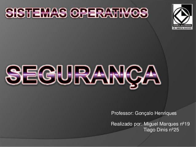 Professor: Gonçalo Henriques  Realizado por: Miguel Marques nº19  Tiago Dinis nº25