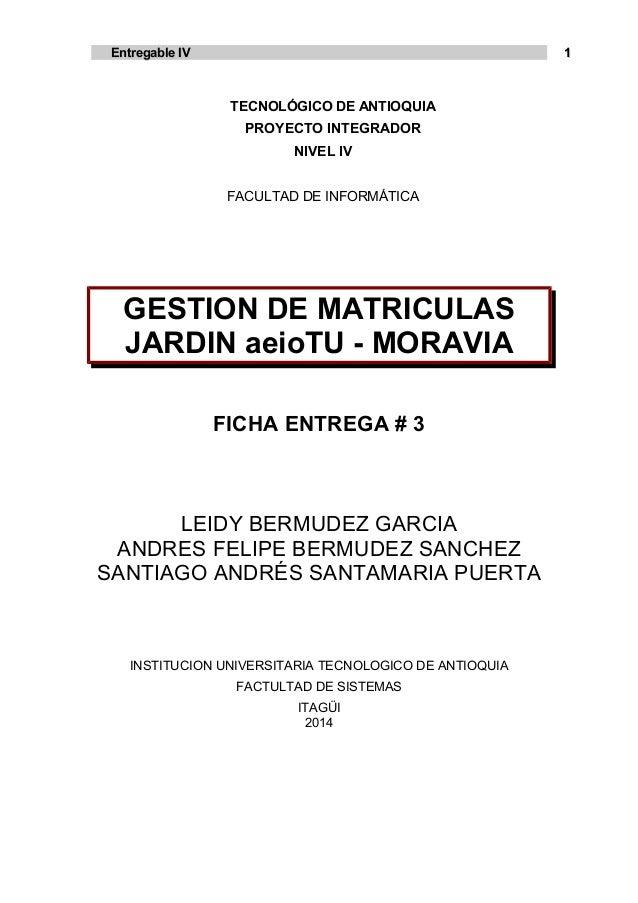 Entregable IVEntregable IV TECNOLÓGICO DE ANTIOQUIA PROYECTO INTEGRADOR NIVEL IV FACULTAD DE INFORMÁTICA GESTION DE MATRIC...