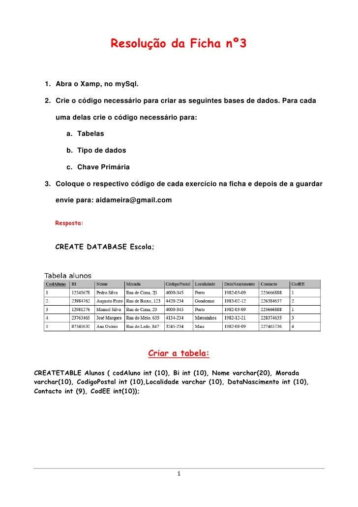 Resolução da Ficha nº3   1. Abra o Xamp, no mySql.   2. Crie o código necessário para criar as seguintes bases de dados. P...