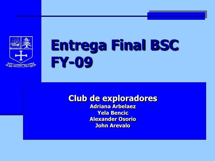 Entrega Final BSCFY-09<br />Club de exploradores<br />Adriana Arbelaez<br />Yela Bencic<br />Alexander Osorio<br />John Ar...