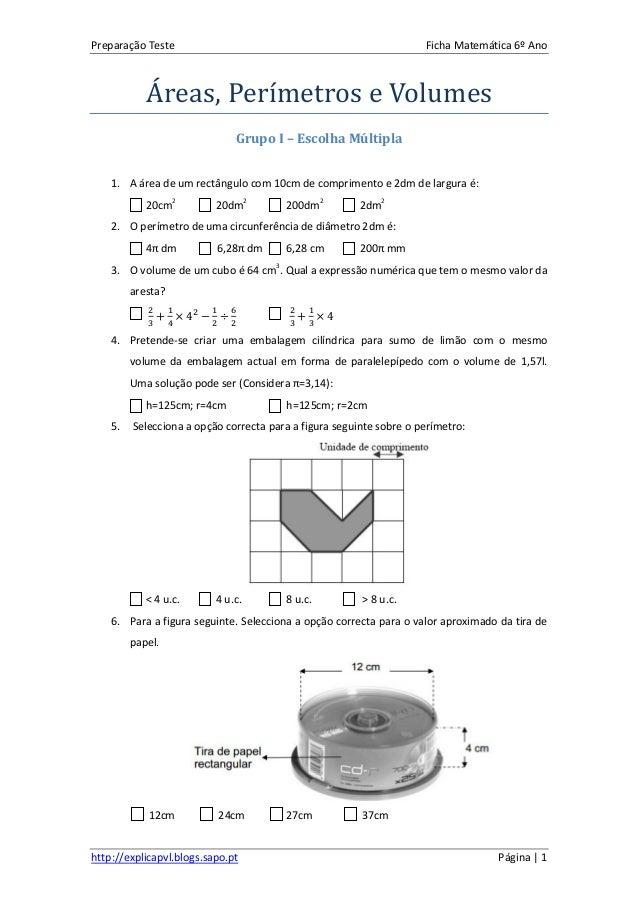 Preparação Teste Ficha Matemática 6º Ano http://explicapvl.blogs.sapo.pt Página | 1 Áreas, Perímetros e Volumes Grupo I – ...