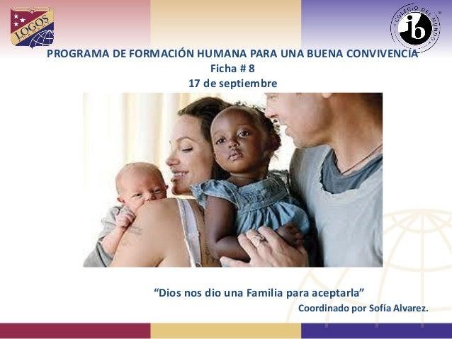 """PROGRAMA DE FORMACIÓN HUMANA PARA UNA BUENA CONVIVENCIA Ficha # 8 17 de septiembre """"Dios nos dio una Familia para aceptarl..."""