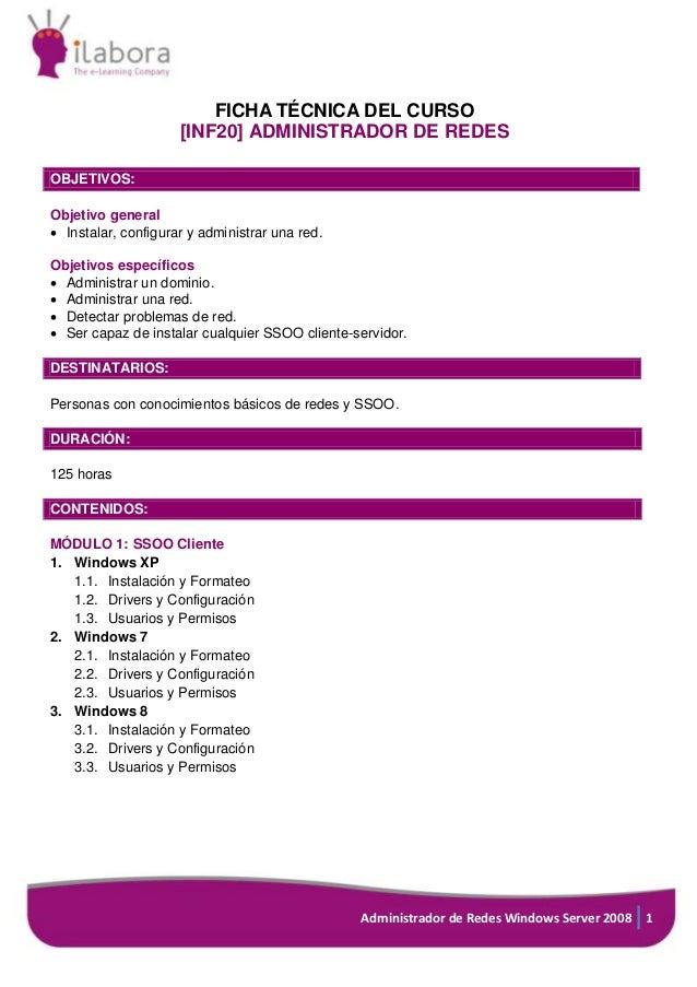 Administrador de Redes Windows Server 2008 1 FICHA TÉCNICA DEL CURSO [INF20] ADMINISTRADOR DE REDES OBJETIVOS: Objetivo ge...