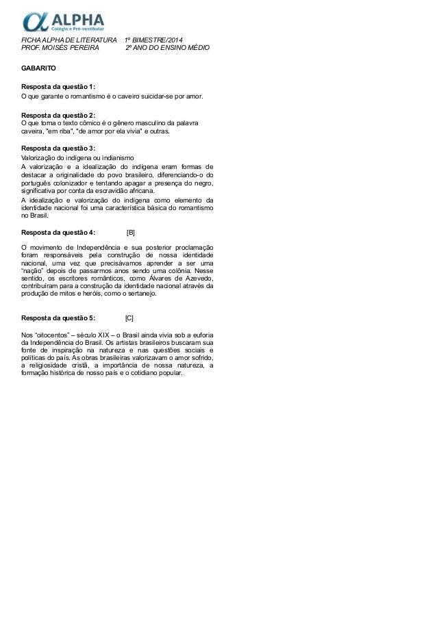 FICHA ALPHA DE LITERATURA 1º BIMESTRE/2014 PROF. MOISÉS PEREIRA 2º ANO DO ENSINO MÉDIO GABARITO Resposta da questão 1: O q...