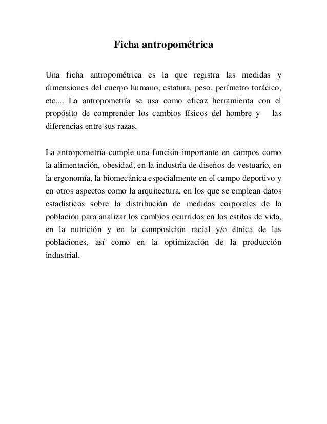 Ficha antropométrica Una ficha antropométrica es la que registra las medidas y dimensiones del cuerpo humano, estatura, pe...