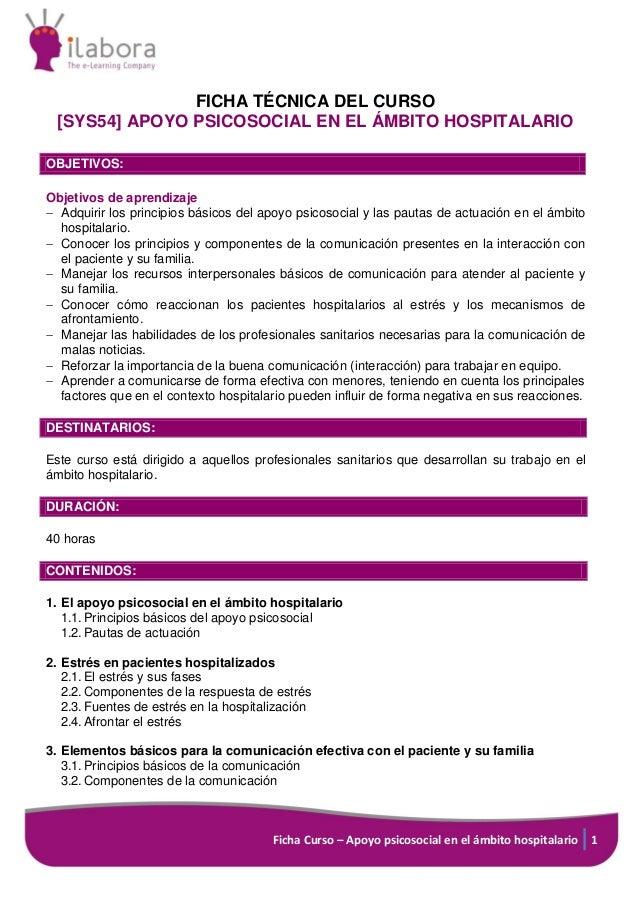Ficha Curso – Apoyo psicosocial en el ámbito hospitalario 1 FICHA TÉCNICA DEL CURSO [SYS54] APOYO PSICOSOCIAL EN EL ÁMBITO...