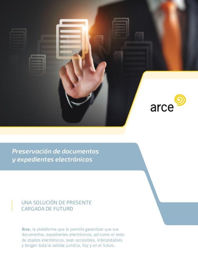 UNA solución DE PRESENTE CARGADA DE FUTURO Arce, la plataforma que le permite garantizar que sus documentos, expedientes e...