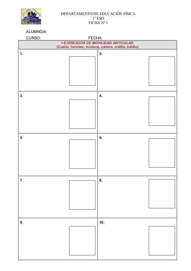 DEPARTAMENTO DE EDUCACIÓN FÍSICA 1º ESO FICHA Nº 1 ALUMNO/A: CURSO: FECHA: 1-EJERCICIOS DE MOVILIDAD ARTICULAR (Cuello, ho...