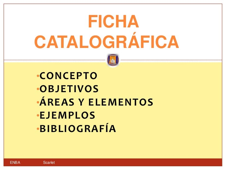 FICHA       CATALOGRÁFICA       •CONCEPTO       •OBJETIVOS       •ÁREAS Y ELEMENTOS       •EJEMPLOS       •BIBLIOGRAFÍAENB...