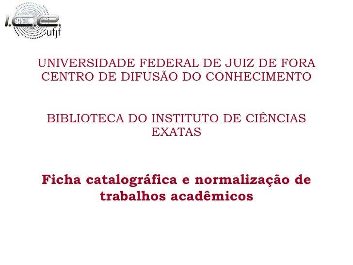 UNIVERSIDADE FEDERAL DE JUIZ DE FORA CENTRO DE DIFUSÃO DO CONHECIMENTO BIBLIOTECA DO INSTITUTO DE CIÊNCIAS EXATAS Ficha ca...