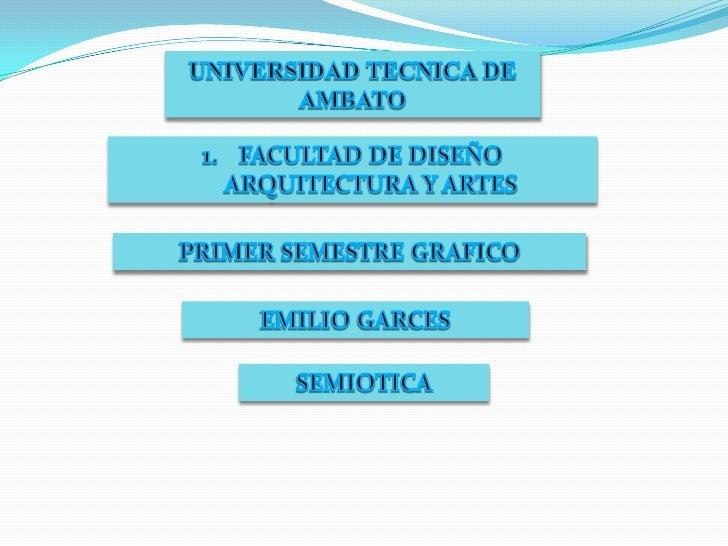 UNIVERSIDAD TECNICA DE AMBATO<br />FACULTAD DE DISEÑO ARQUITECTURA Y ARTES<br />PRIMER SEMESTRE GRAFICO<br />EMILIO GARCES...