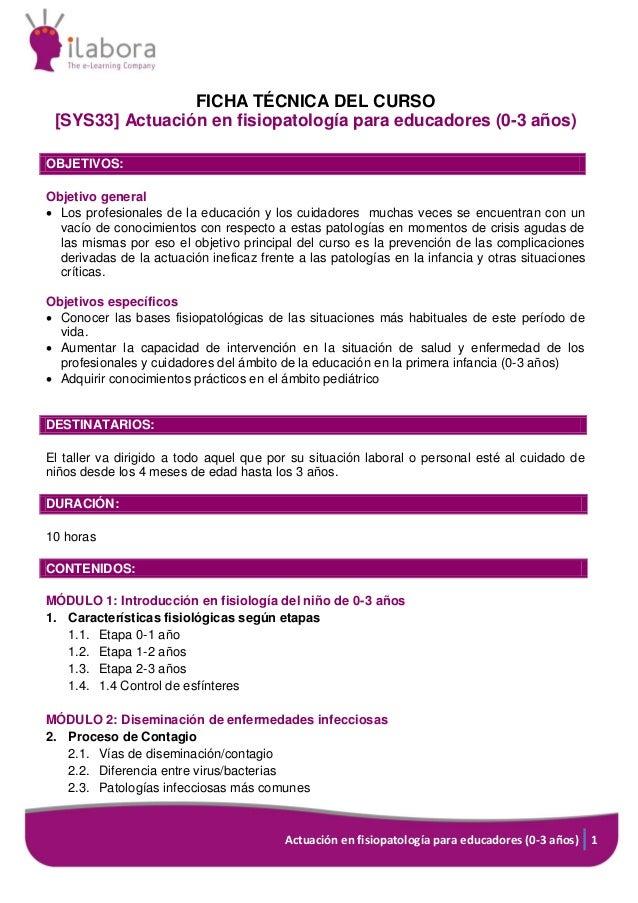 Actuación en fisiopatología para educadores (0-3 años) 1 FICHA TÉCNICA DEL CURSO [SYS33] Actuación en fisiopatología para ...