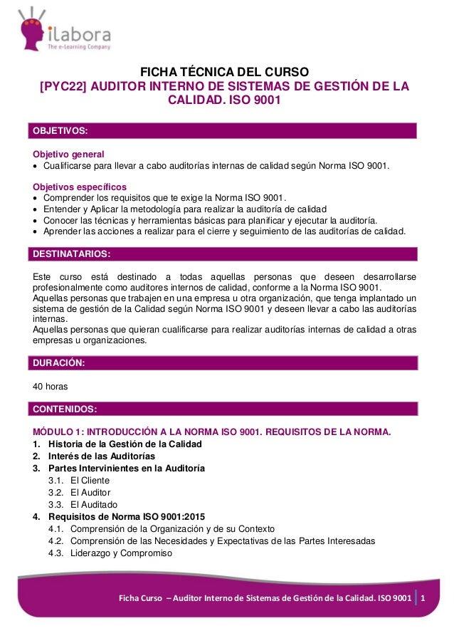 Ficha Curso – Auditor Interno de Sistemas de Gestión de la Calidad. ISO 9001 1 FICHA TÉCNICA DEL CURSO [PYC22] AUDITOR INT...