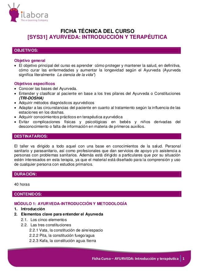 Ficha Curso – AYURVEDA: Introducción y terapéutica 1 FICHA TÉCNICA DEL CURSO [SYS31] AYURVEDA: INTRODUCCIÓN Y TERAPÉUTICA ...