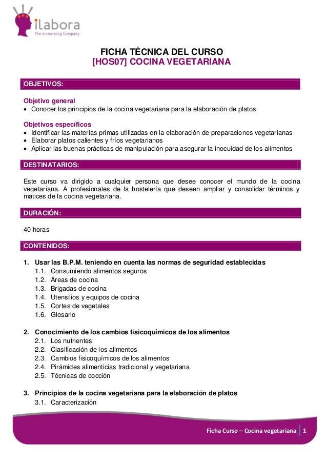 Ficha Curso – Cocina vegetariana 1 FICHA TÉCNICA DEL CURSO [HOS07] COCINA VEGETARIANA OBJETIVOS: Objetivo general  Conoce...