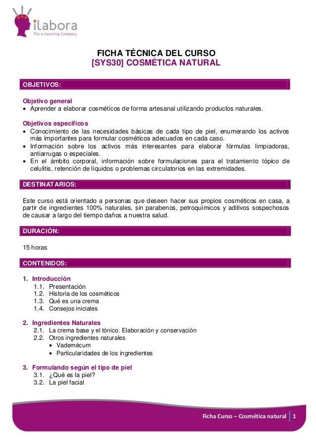 FICHA TÉCNICA DEL CURSO [SYS30] COSMÉTICA NATURAL OBJETIVOS: Objetivo general  Aprender a elaborar cosméticos de forma ar...