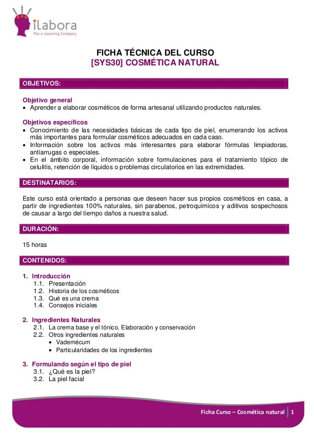 Ficha Curso – Cosmética natural 1 FICHA TÉCNICA DEL CURSO [SYS30] COSMÉTICA NATURAL OBJETIVOS: Objetivo general  Aprender...