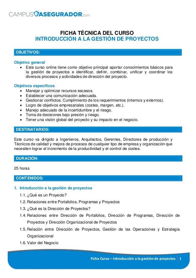 Ficha Curso – Introducción a la gestión de proyectos 1 FICHA TÉCNICA DEL CURSO INTRODUCCIÓN A LA GESTIÓN DE PROYECTOS OBJE...