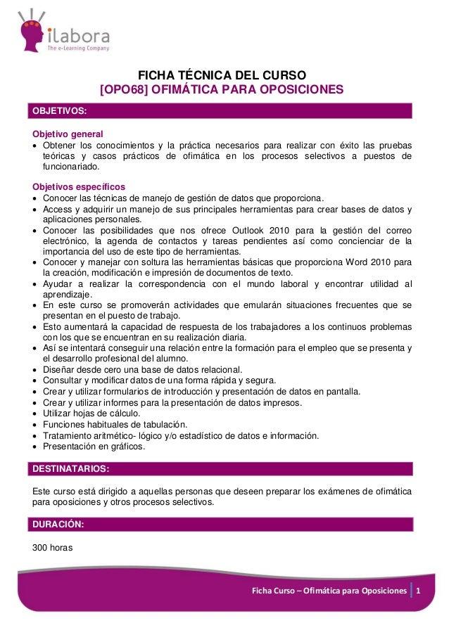 Ficha Curso – Ofimática para Oposiciones 1 FICHA TÉCNICA DEL CURSO [OPO68] OFIMÁTICA PARA OPOSICIONES OBJETIVOS: Objetivo ...