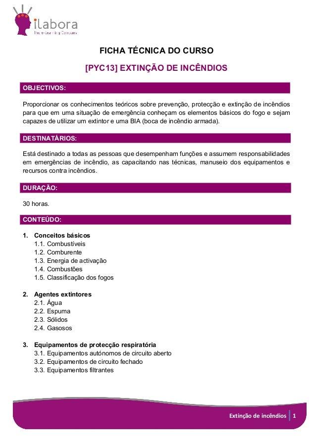 Extinção  de  incêndios   1     FICHA TÉCNICA DO CURSO  [PYC13] EXTINÇÃO DE INCÊNDIOS    OBJECTIVOS: ...