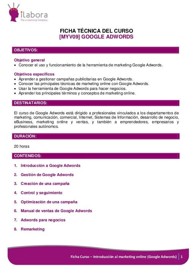 Ficha Curso – Introducción al marketing online (Google Adwords) 1 FICHA TÉCNICA DEL CURSO [MYV09] GOOGLE ADWORDS OBJETIVOS...