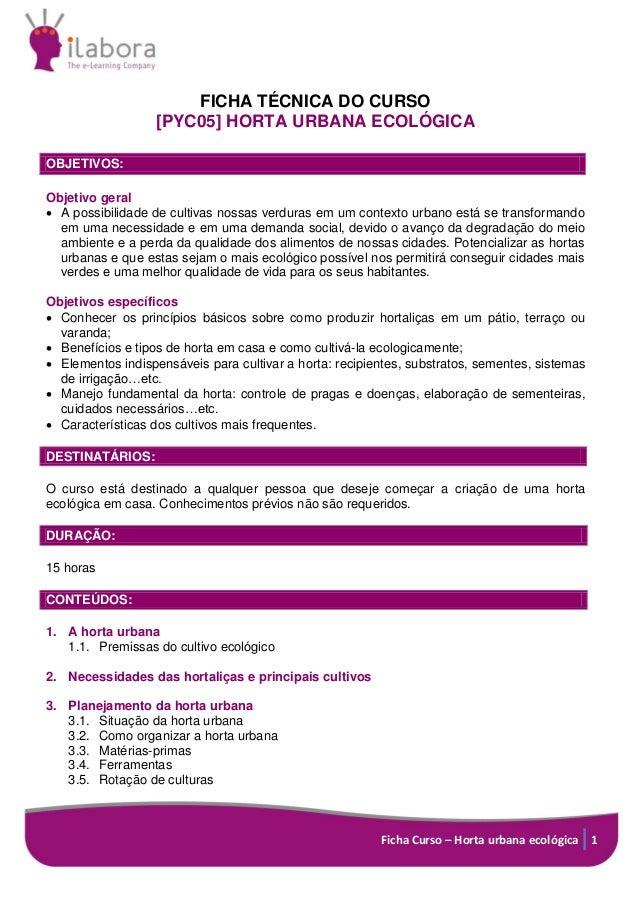 Ficha Curso – Horta urbana ecológica 1 FICHA TÉCNICA DO CURSO [PYC05] HORTA URBANA ECOLÓGICA OBJETIVOS: Objetivo geral  A...
