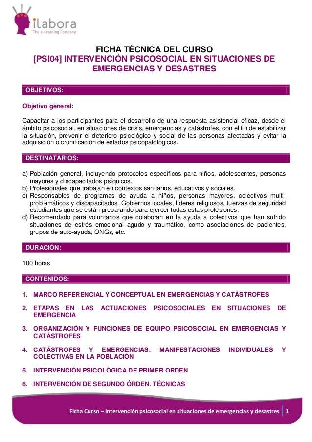 Ficha Curso – Intervención psicosocial en situaciones de emergencias y desastres 1 FICHA TÉCNICA DEL CURSO [PSI04] INTERVE...