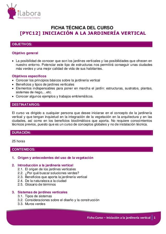Ficha Curso – Iniciación a la jardinería vertical 1 FICHA TÉCNICA DEL CURSO [PYC12] INICIACIÓN A LA JARDINERÍA VERTICAL OB...