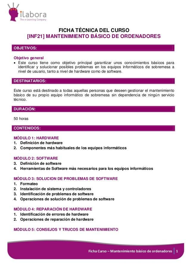 Ficha Curso – Mantenimiento básico de ordenadores 1 FICHA TÉCNICA DEL CURSO [INF21] MANTENIMIENTO BÁSICO DE ORDENADORES OB...