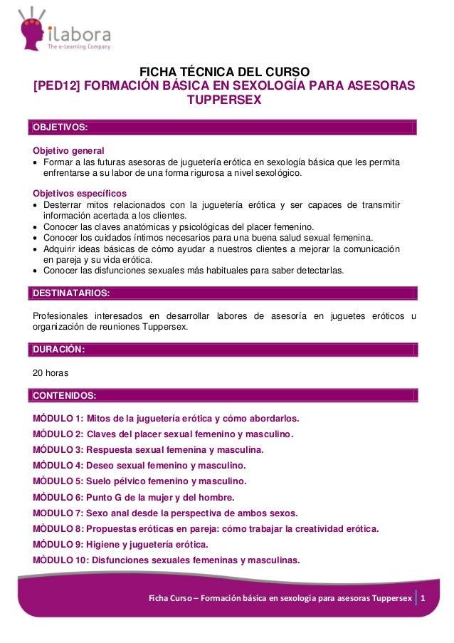Ficha Curso – Formación básica en sexología para asesoras Tuppersex 1 FICHA TÉCNICA DEL CURSO [PED12] FORMACIÓN BÁSICA EN ...