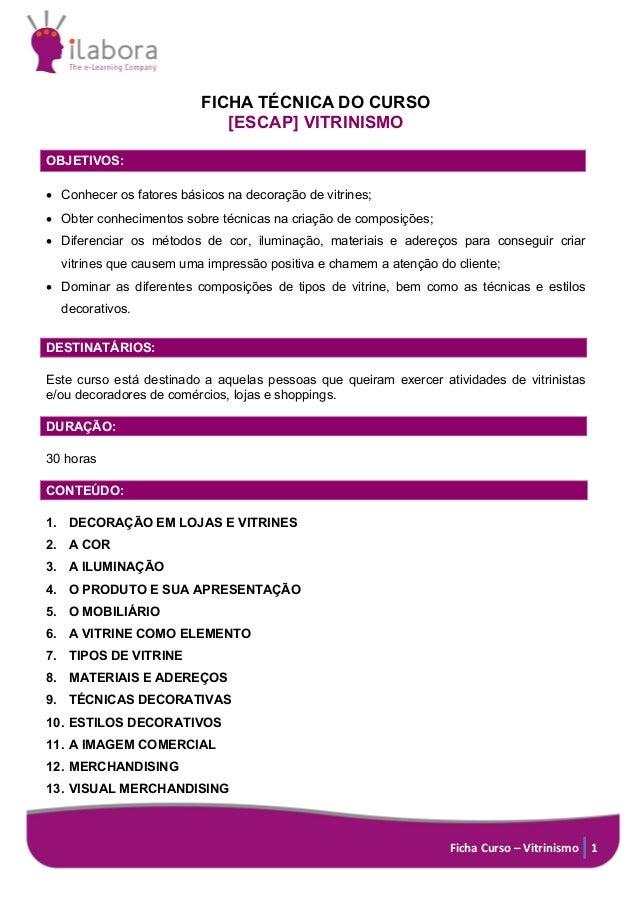 Ficha Curso – Vitrinismo 1 FICHA TÉCNICA DO CURSO [ESCAP] VITRINISMO OBJETIVOS: • Conhecer os fatores básicos na decoração...