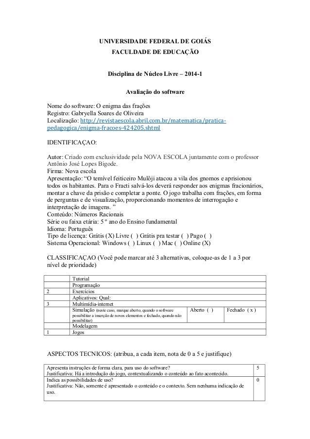 UNIVERSIDADE FEDERAL DE GOIÁS FACULDADE DE EDUCAÇÃO Disciplina de Núcleo Livre – 2014-1 Avaliação do software Nome do soft...