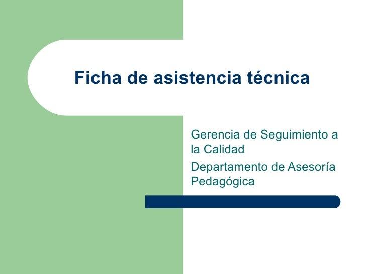 Ficha de asistencia técnica Gerencia de Seguimiento a la Calidad  Departamento de Asesoría Pedagógica