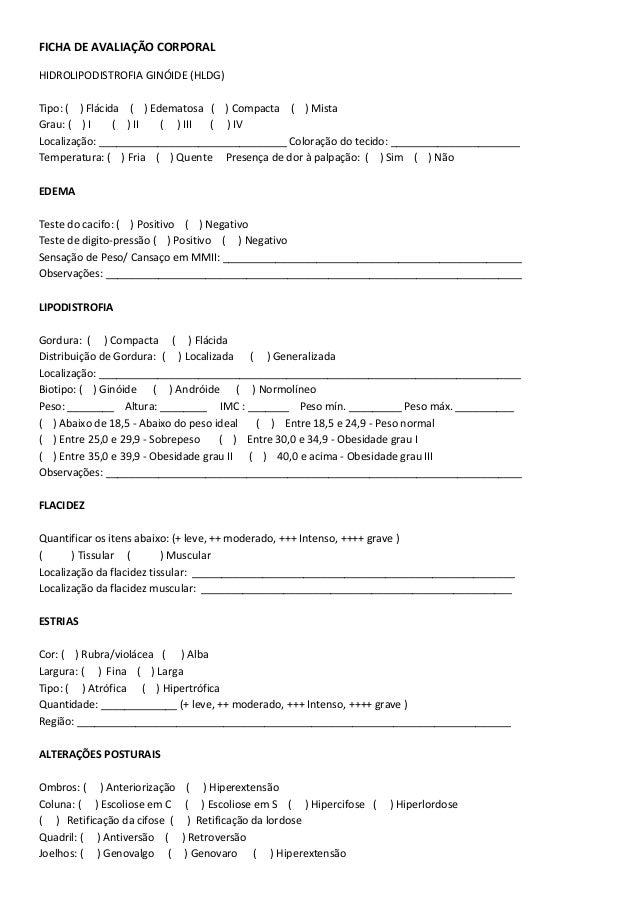 FICHA DE AVALIA��O CORPORAL HIDROLIPODISTROFIA GIN�IDE (HLDG) Tipo: ( ) Fl�cida ( ) Edematosa ( ) Compacta ( ) Mista Grau:...