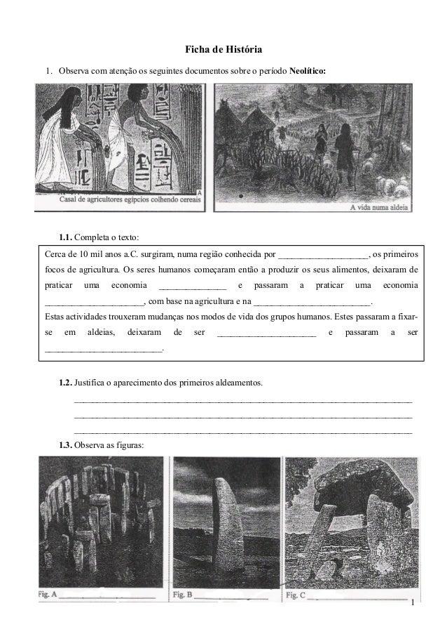 Ficha de História 1. Observa com atenção os seguintes documentos sobre o período Neolítico: 1.1. Completa o texto: 1.2. Ju...