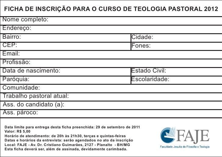 FICHA DE INSCRIÇÃO PARA O CURSO DE TEOLOGIA PASTORAL 2012Nome completo:Endereço:Bairro:                                   ...