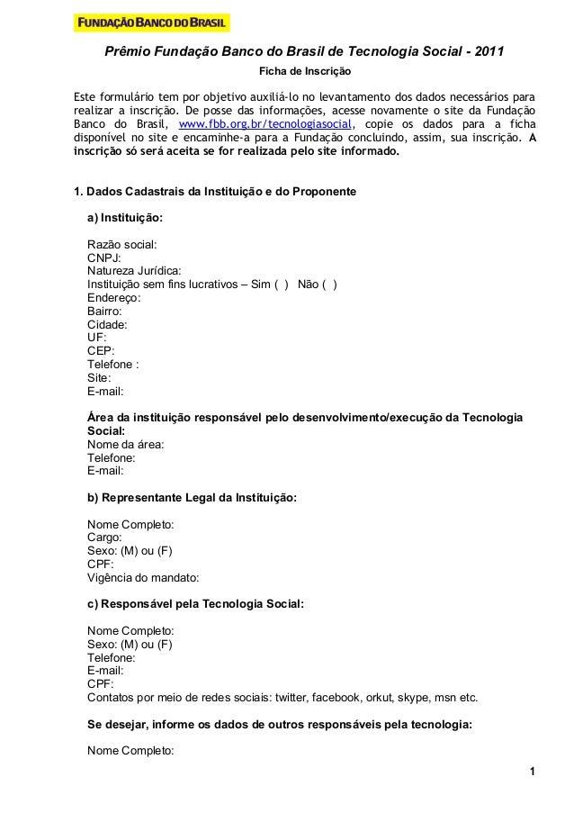 Prêmio Fundação Banco do Brasil de Tecnologia Social - 2011 Ficha de Inscrição Este formulário tem por objetivo auxiliá-lo...