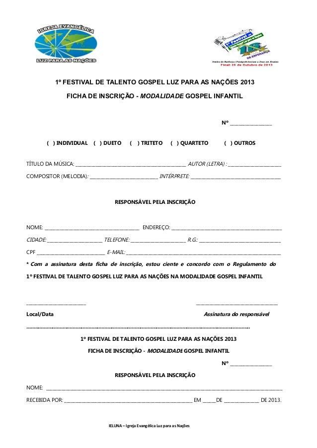 1º FESTIVAL DE TALENTO GOSPEL LUZ PARA AS NAÇÕES 2013 FICHA DE INSCRIÇÃO - MODALIDADE GOSPEL INFANTIL Nº _________________...