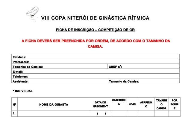 VIII COPA NITERÓI DE GINÁSTICA RÍTMICA FICHA DE INSCRIÇÃO – COMPETIÇÃO DE GR A FICHA DEVERÁ SER PREENCHIDA POR ORDEM, DE A...