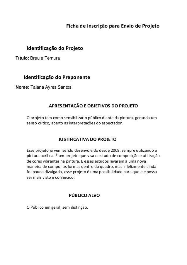 Ficha de Inscrição para Envio de ProjetoIdentificação do ProjetoTítulo: Breu e TernuraIdentificação do PreponenteNome: Tai...