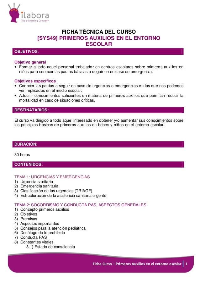 Ficha Curso – Primeros Auxilios en el entorno escolar 1 FICHA TÉCNICA DEL CURSO [SYS49] PRIMEROS AUXILIOS EN EL ENTORNO ES...