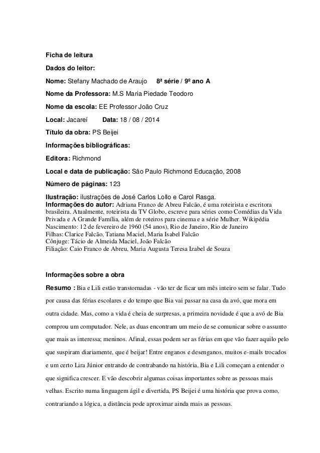 Ficha de leitura  Dados do leitor:  Nome: Stefany Machado de Araujo 8ª série / 9º ano A  Nome da Professora: M.S Maria Pie...