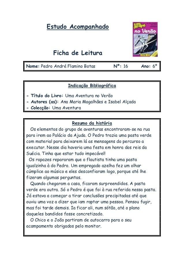 Estudo AcompanhadoFicha de LeituraNome: Pedro André Flamino Botas Nº: 16 Ano: 6ºIndicação Bibliográfica- Título do Livro: ...