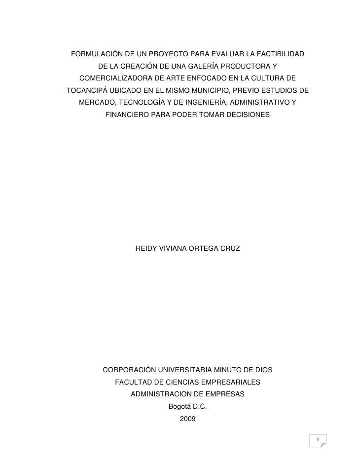 FORMULACIÓN DE UN PROYECTO PARA EVALUAR LA FACTIBILIDAD        DE LA CREACIÓN DE UNA GALERÍA PRODUCTORA Y    COMERCIALIZAD...